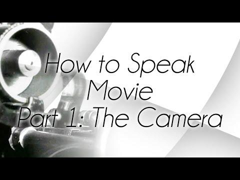 How to Speak Movie Part 1: The Camera