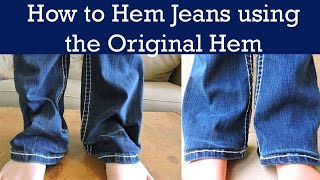 HOW TO HEM JEANS USING THE ORIGINAL HEM