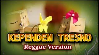 Kependem Tresno (Reggae Version) Lirik
