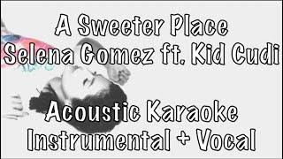 Selena gomez - a sweeter place ft. kid cudi acoustic karaoke instrumental plus guide vocal