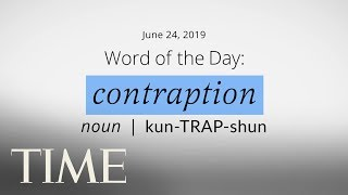 Word Of The Day: CONTRAPTION | Merriam-Webster Word Of The Day | TIME