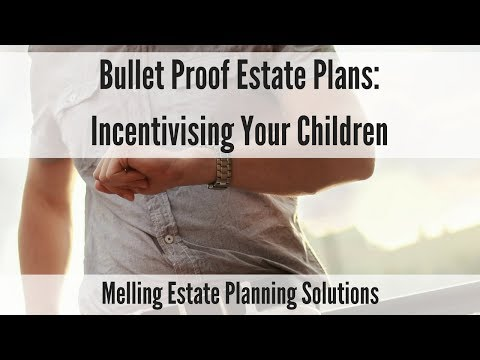 Bullet Proof Estate Plans: Incentivisng Your Children