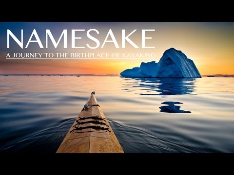 Namesake: A Journey to the Birthplace of Kayaking