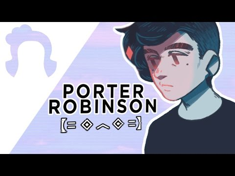 Porter Robinson - Changing Electronic Music | Sn0wy