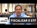Marco Antonio Villa critica Fachin e fala da necessidade de se fiscalizar o STF