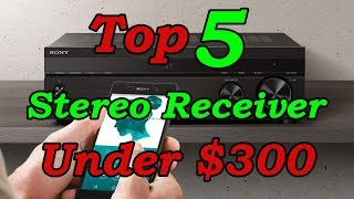 Top 5 Best Stereo Receiver Under $300 for 2018