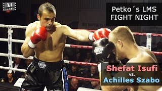 Shefat Isufi vs. Achilles Szabo -- Petko´s LMS Fight Night --