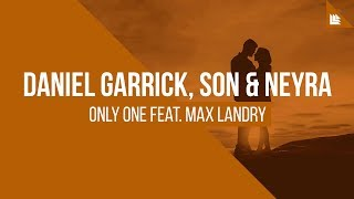 Cover images Daniel Garrick, SƠN & Neyra feat. Max Landry - Only One [FREE DOWNLOAD]