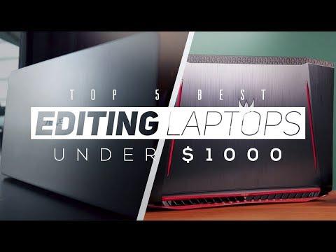 Top 5 Best Editing Laptops Under $1000 2018!