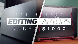 Top 5 Best Editing Laptops Under $1000 2018!