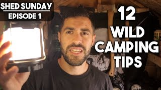 12 Wild Camping Tİps - How To Do Your First Solo Wild Camp | SHED SUNDAY EP. 1