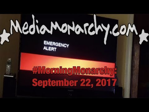 Ominous Broadcasts & MSM Meltdowns on #MorningMonarchy: #September22, 2017
