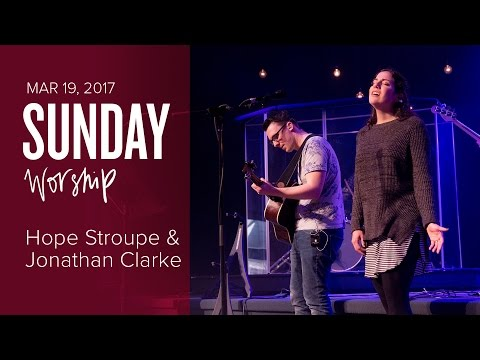 Catch The Fire Worship with Hope Stroupe & Jonathan Clarke (Sunday Mar 19, 2017)