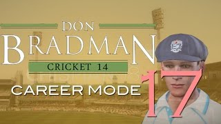 Don Bradman Cricket 14 | Career Mode | Episode 17
