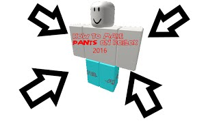 How To - Make Pants on ROBLOX 2016