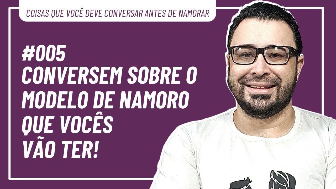 CONVERSEM SOBRE O MODELO DE NAMORO QUE VOCES VÃO TER!