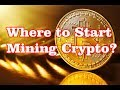 How / Where to Start Mining Crypto? Simple Software to get started!
