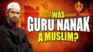 Was Guru Nanak a Muslim? - Dr Zakir Naik