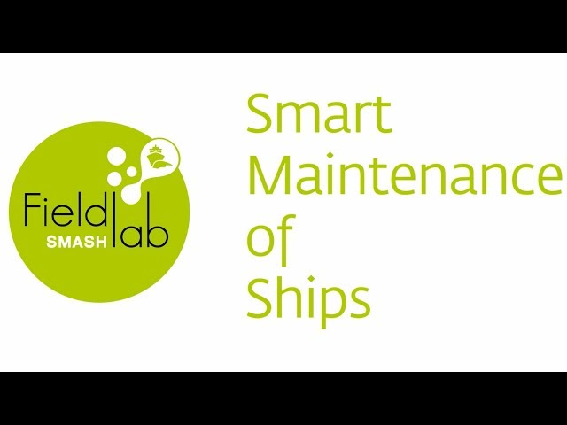 Fieldlab SMASH - Smart Maintenance of Ships