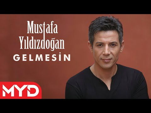 Gelmesin - Mustafa YILDIZDOĞAN