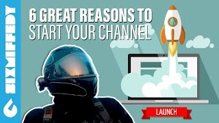 6 Great Reasons To Start A YouTube Channel!