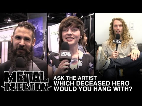 ASK THE ARTIST: If You Could Hang With Any Deceased Hero...| Metal Injection