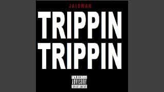 Trippin' Trippin'