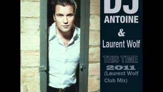 This Time 2011 (Laurent Wolf Club Mix) - DJ Antoine, Laurent Wolf