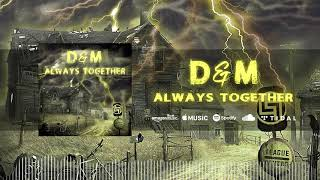 D&M - Always Together (Official Audio)