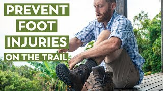 Keep Your Feet Happy & Healthy on the Trail | Preventing Foot Injuries Backpacking