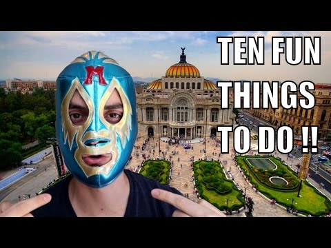 MEXICO CITY TRAVEL GUIDE- Ten Fun Things To Do !