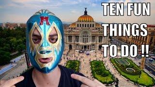 MEXICO CITY TRAVEL GUIDE- Ten Fun Things To Do !