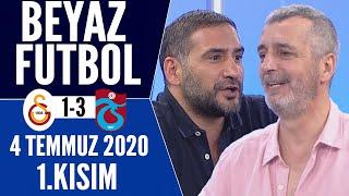 Beyaz Futbol 5 Temmuz 2020 Kısım 1/2 ( Galatasaray 1-3 Trabzonspor maçı)
