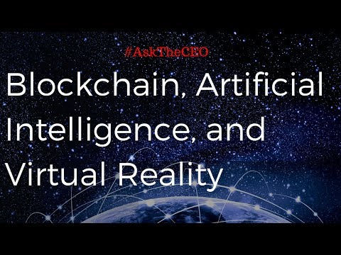 Blockchain, Artificial Intelligence, and Virtual Reality