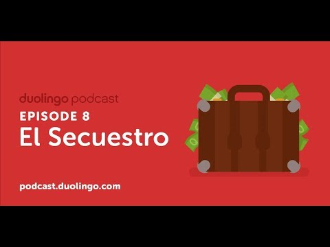 Duolingo Spanish Podcast, Episode 8: El secuestro