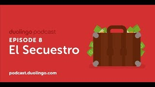 Duolingo Spanish Podcast, Episode 8: El secuestro