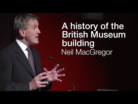A history of the British Museum building: Neil MacGregor