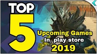 Top 5 Upcoming Games in Google play store in 2019 || Top 5 pre register now games  in the world