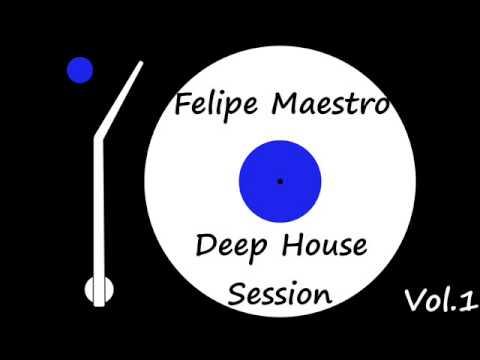 Felipe Maestro - Deep House Session Vol.1