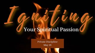 Igniting Your Spiritual Passion: Private Disciplines l May 16, 2021