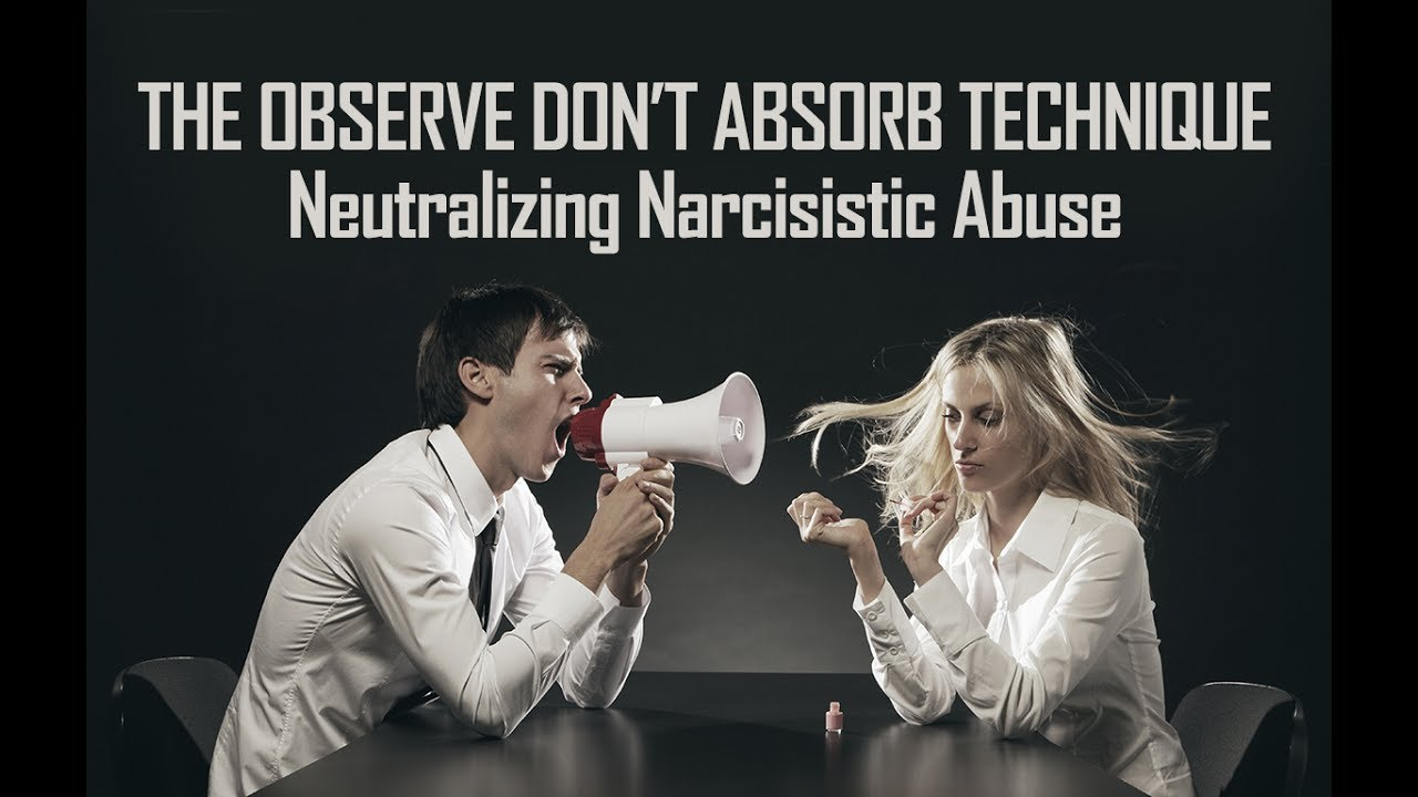 Observe Don't Absorb Technique Neutralizes Narcissistic Abuse  Narcissists  Can't Hurt You with ODA