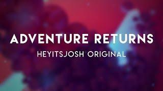 Adventure Returns — Heyitsjosh Original Music