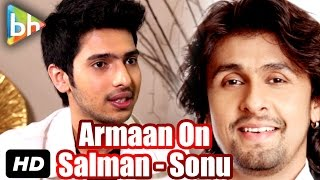 Armaan Malik On His Lovely Association With Salman Khan & Sonu Nigam