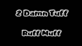 2 Damn Tuff - Ruff Muff
