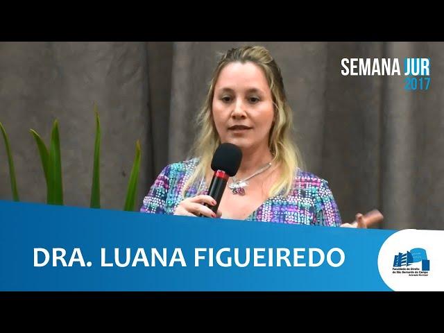 SemanaJur 2017 - Palestra Dra. Luana Figueiredo Cruz