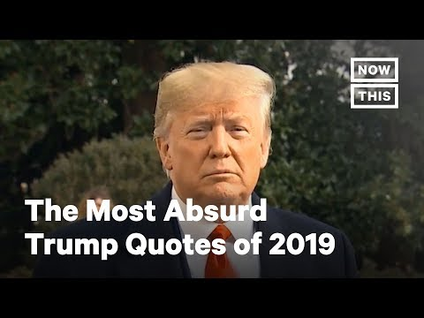 The Most Absurd Trump Quotes of 2019 | NowThis