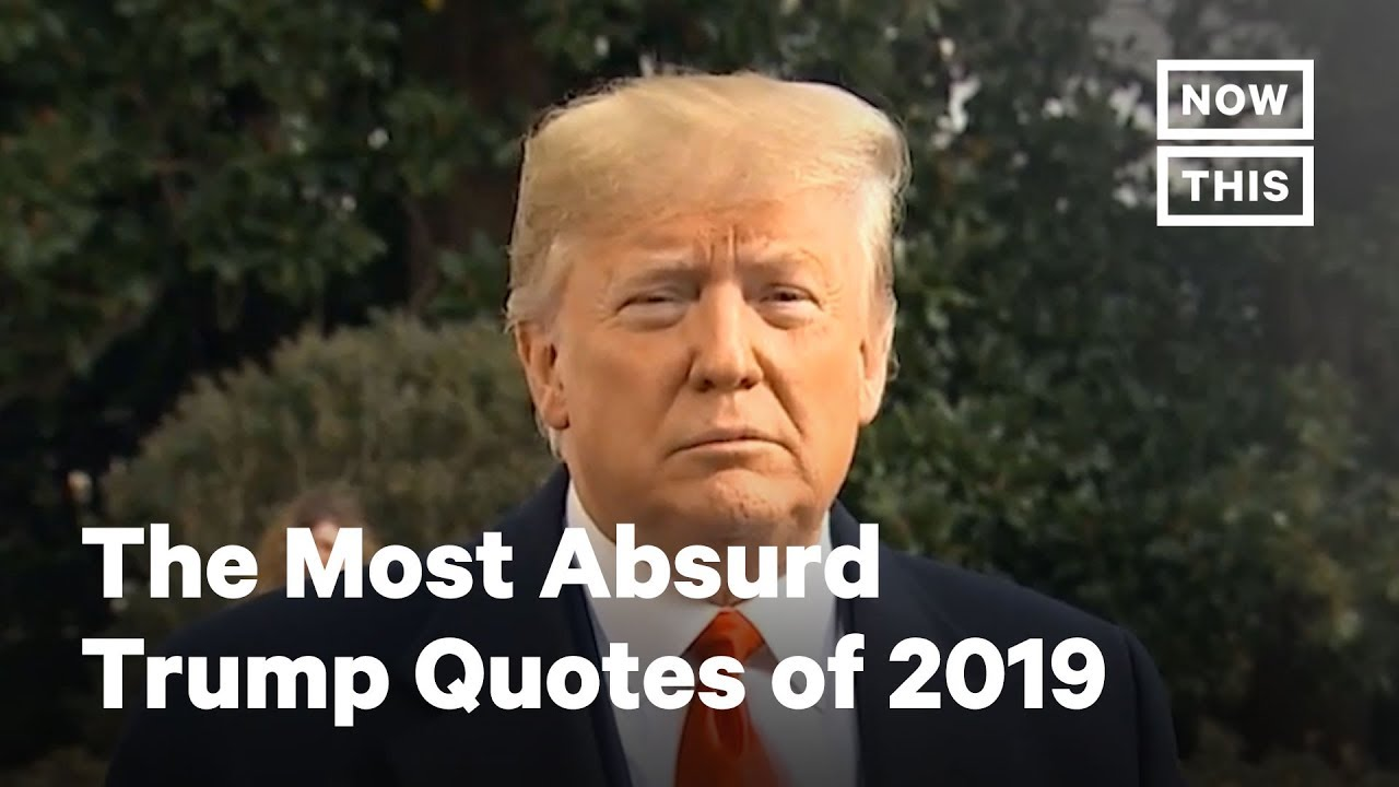 The Most Absurd Trump Quotes Of 2019 Nowthis Youtube