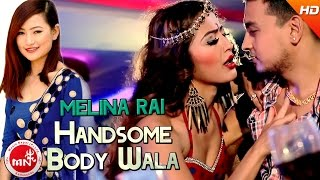 New Nepali Song   Handsome Body Wala - Melina Rai   Ft.Anjali Adhikari & Bharat Adhikari