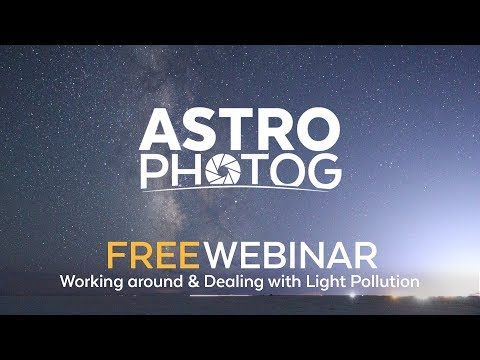 WEBINAR REPLAY | Working around & Dealing with Light Pollution | Milky Way Photography