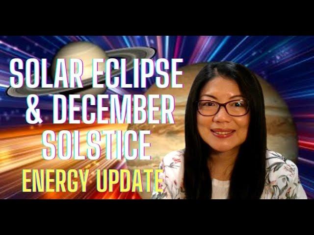 Solar Eclipse & December Solstice Energy Update